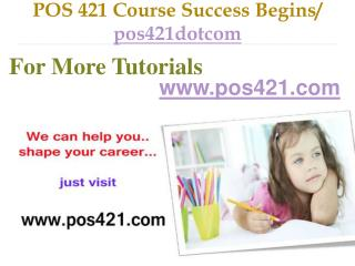 POS 421 Course Success Begins / pos421dotcom