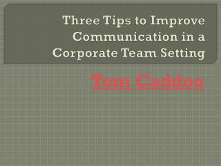 C - Three Tips to Improve Communication in a Corporate Team Setting