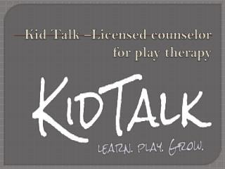 Kid Talk –Licensed Counselor for Play Therapy