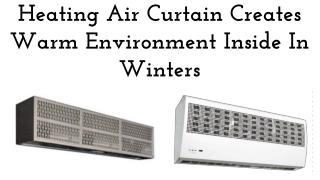Heating Air Curtain Creates Warm Environment Inside In Winters
