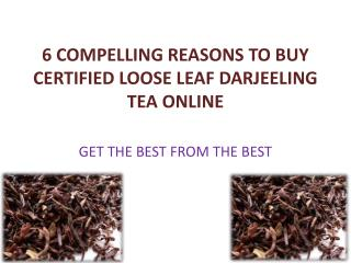 6 Compelling Reasons To Buy Certified Loose Leaf Darjeeling Tea Online
