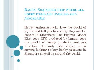 Bandai Singapore shop where all hobby items are unbelievably affordable