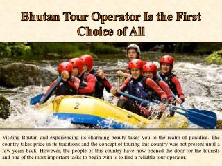 Bhutan Tour Operator Is the First Choice of All