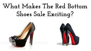 What Makes The Red Bottom Shoes Sale Exciting?