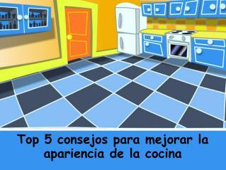 Top 5 consejos para mejorar la apariencia de la cocina