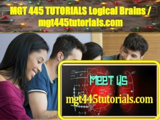 MGT 445 TUTORIALS Logical Brains / mgt445tutorials.com