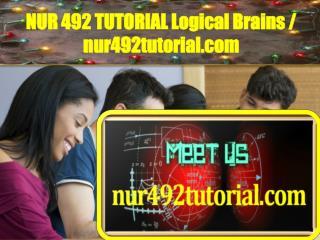 NUR 492 TUTORIAL Logical Brains / nur492tutorial.com
