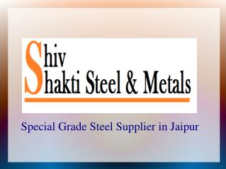 Best Special Grade Steel Supplier in Jaipur