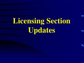 Licensing Section Updates