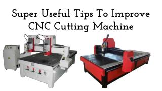 Super Useful Tips To Improve CNC Cutting Machine