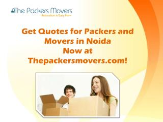 Get Quotes for Packers and Movers in Noida Now at Thepackersmovers.com!
