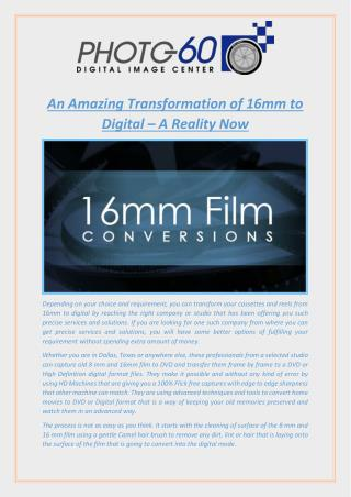 An Amazing Transformation of 16mm to Digital – A Reality Now