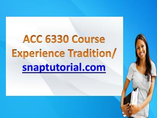 ACC 6330 Course Experience Tradition / snaptutorial.com