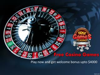 Free Casino Games - Play to Get Huge Welcome Bonus