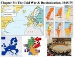 Chapter 31: The Cold War  Decolonization, 1945-75