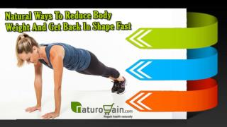 Natural Ways To Reduce Body Weight And Get Back In Shape Fast