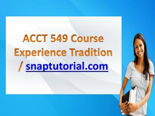 ACCT 549 Course Experience Tradition / snaptutorial.com