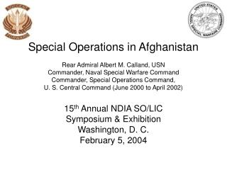 Special Operations in Afghanistan  Rear Admiral Albert M. Calland, USN Commander, Naval Special Warfare Command Commande