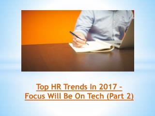 Top HR Trends In 2017 – Focus Will Be On Tech (Part 2)