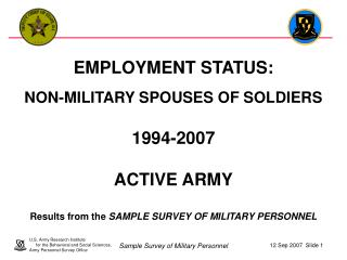EMPLOYMENT STATUS:  NON-MILITARY SPOUSES OF SOLDIERS  1994-2007  ACTIVE ARMY  Results from the SAMPLE SURVEY OF MILITARY