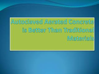 Autoclaved Aerated Concrete is Better Than Traditional Materials
