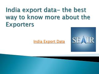 India export data- the best way to know more about the Exporters