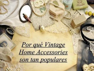 Por qué Vintage Home Accessories son tan populares