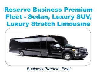 Reserve Business Premium Fleet - Sedan, Luxury SUV, Luxury Stretch Limousine