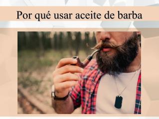 Por qué usar aceite de barba