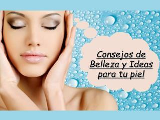 Consejos de belleza y ideas para tu piel