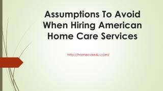 Assumptions To Avoid When Hiring American Home Care Services