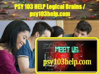 PSY 103 HELP Logical Brains / psy103help.com