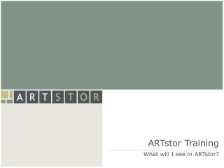 ARTstor Training What will I see in ARTstor?