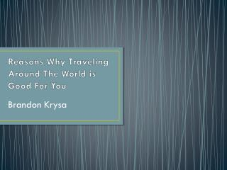 Brandon Krysa - Reasons Why Traveling Around The World is Good For You