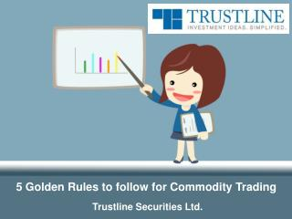 5 Golden Rules to follow for successful Commodity Trading