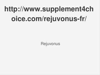 http://www.supplement4choice.com/rejuvonus-fr/