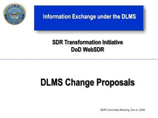 SDR Transformation Initiative DoD WebSDR   DLMS Change Proposals