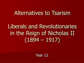 Alternatives to Tsarism    Liberals and Revolutionaries in the Reign of Nicholas II 1894   1917