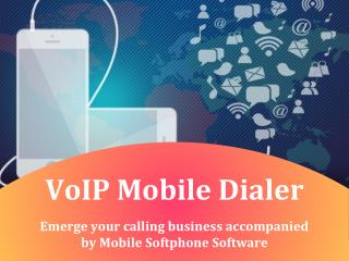 VoIP Mobile Dialer : Emerge your calling business accompanied by Mobile Softphone Software
