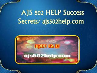 AJS 502 HELP Success Secrets/ ajs502help.com