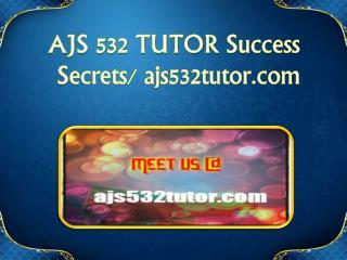 AJS 532 TUTOR Success Secrets/ ajs532tutor.com
