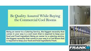 Be Quality Assured While Buying the Commercial Cool Rooms