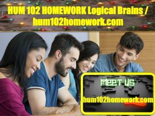 HUM 102 HOMEWORK Logical Brains/hum102homework.com