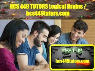 HCS 449 TUTORS Logical Brains/hcs449tutors.com