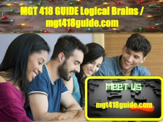 MGT 418 GUIDE Logical Brains/mgt418guide.com