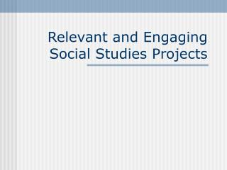 Relevant and Engaging Social Studies Projects