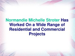 Normandie Michelle Stroter Has Worked On a Wide Range of Residential and Commercial Projects