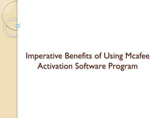 Imperative Benefits of Using Mcafee Activation Software Program