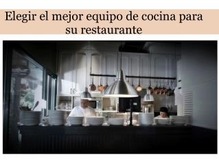 Elegir el mejor equipo de cocina para su restaurante