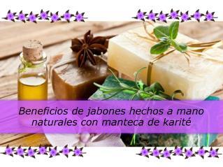 Beneficios de jabones hechos a mano naturales con manteca de karité